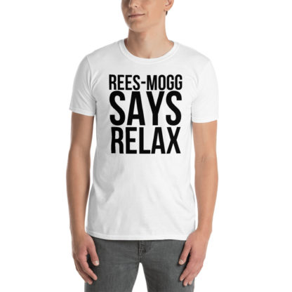 Jacob Rees Mogg Says Relax Unisex T-Shirt 2