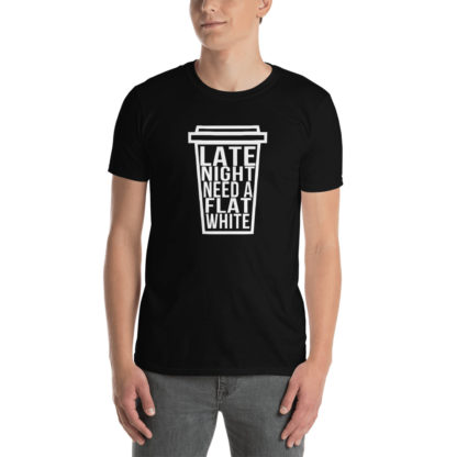 Coffee Lover Late Night, Need a Flat White Unisex T-Shirt 3